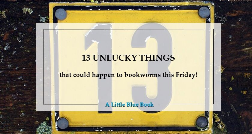 13 unlucky things that could happen to bookworms this Friday