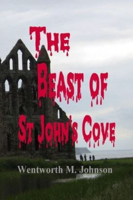 International author, Wentworth M. Johnson is pleased to announce the release of his new gothic suspense novel, The Beast of St. John's Cove. http://www.wentworth-m-johnson.com