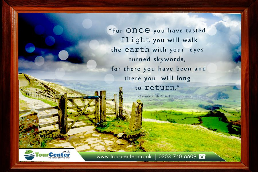 """""""For once you have tasted flight you will walk the earth with your eyes turned skywards, for there you have been and there you will long to return.""""  