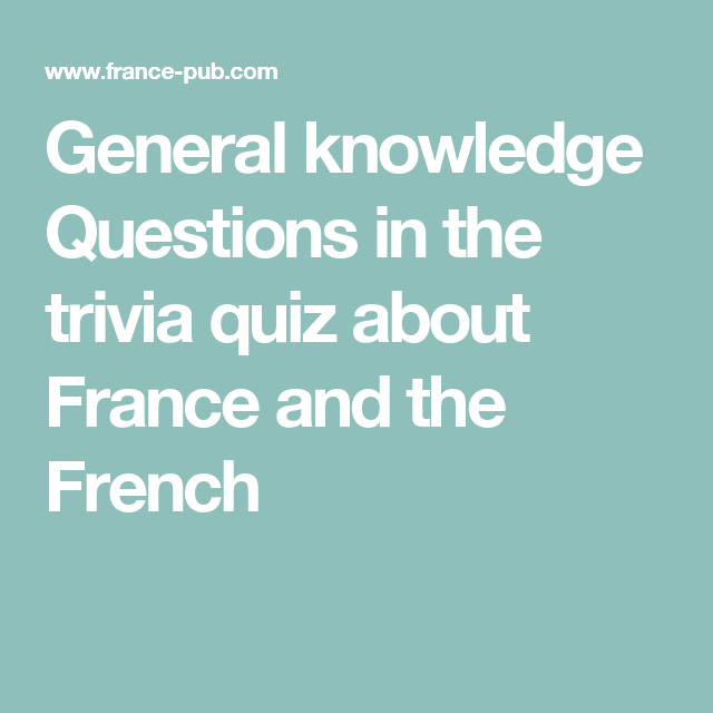 General knowledge Questions in the trivia quiz about France