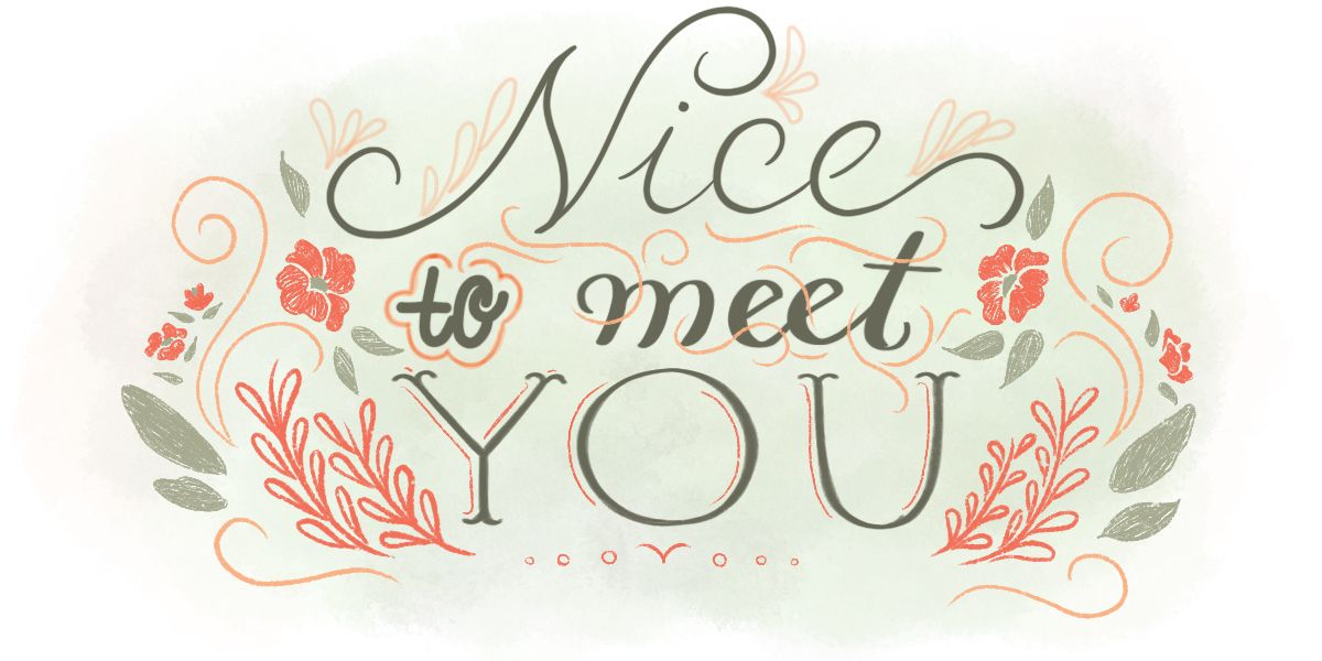 Nice To Meet You Nice Meeting You Meeting You Quotes Be Yourself Quotes
