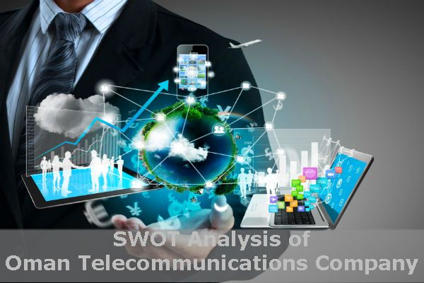 SWOT Analysis of Oman Telecommunications Company contains in depth - company analysis