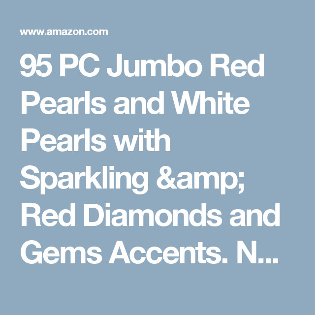 95 PC Jumbo Red Pearls and White Pearls with Sparkling & Red Diamonds and Gems Accents. Not Including the Transparent Water Gels for floating the Pearls and Gems.
