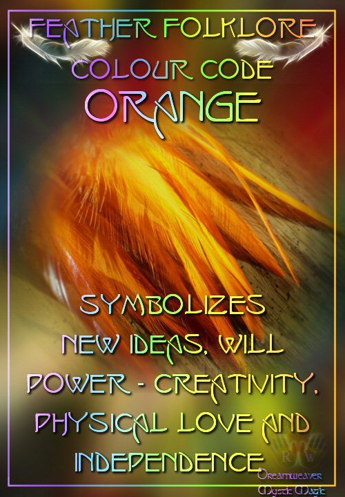 Orange Feathers -Symbolizes  new ideas, will power, creativity, physical love and independence