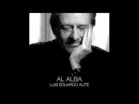 Luis Eduardo Aute - AL ALBA