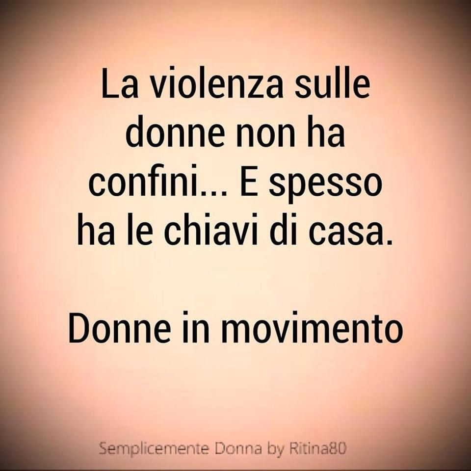 la violenza sulle donne non ha confini e spesso ha le chiavi di casa donne in movimento citazioni sagge citazioni semplici donne la violenza sulle donne non ha confini