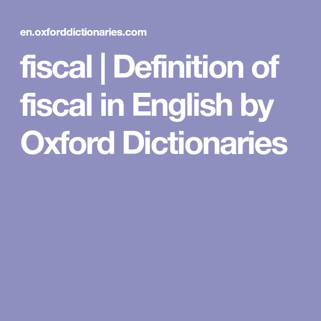 Fiscal | Definition Of Fiscal In English By Oxford Dictionaries