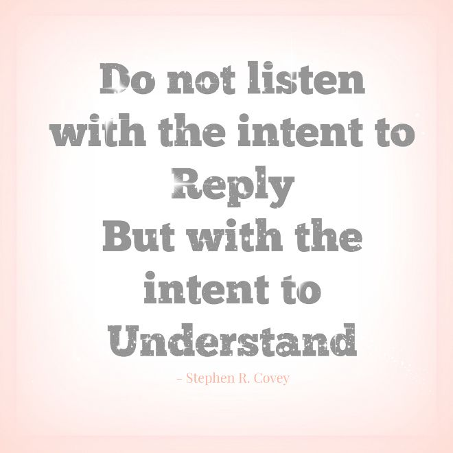 Do Not Listen With The Intent To Reply But With The Intent To Understand Quotes Home Quotes And Sayings Understanding Quotes Listening Quotes