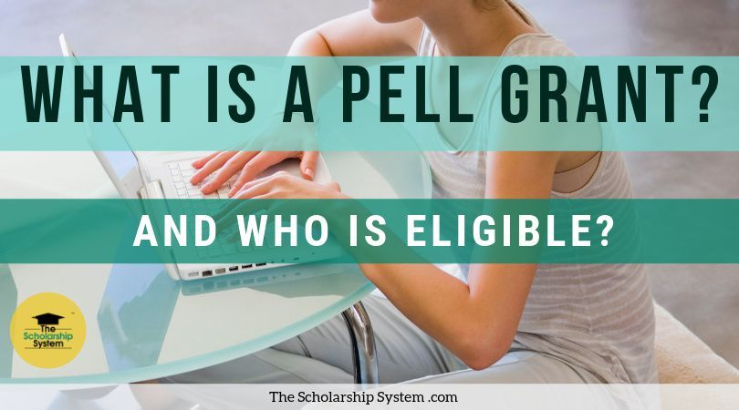 What Is A Pell Grant And Who Is Eligible The Scholarship System Scholarships For College Financial Aid For College Scholarships
