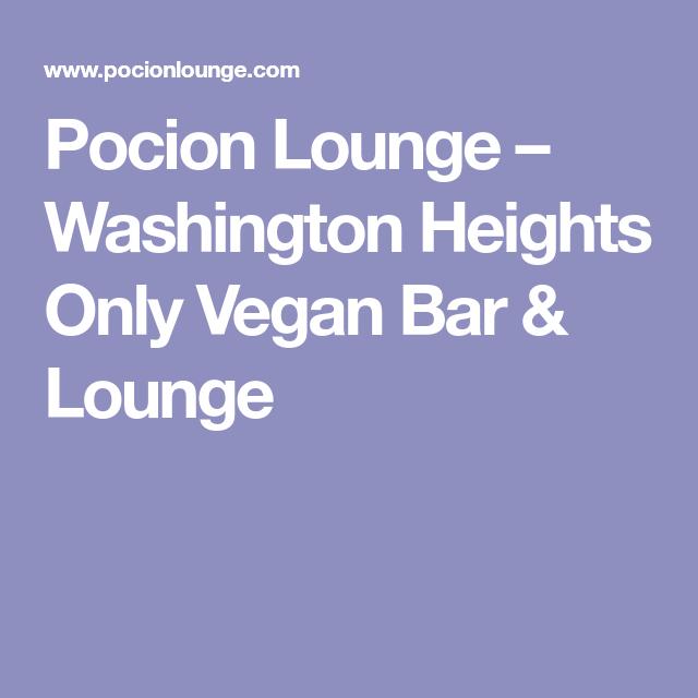 Pocion Lounge Washington Heights Only Vegan Bar Lounge Vegan Bar Bar Lounge Vegan