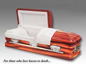 "Bacon Coffin-""For those who love bacon to death…"""
