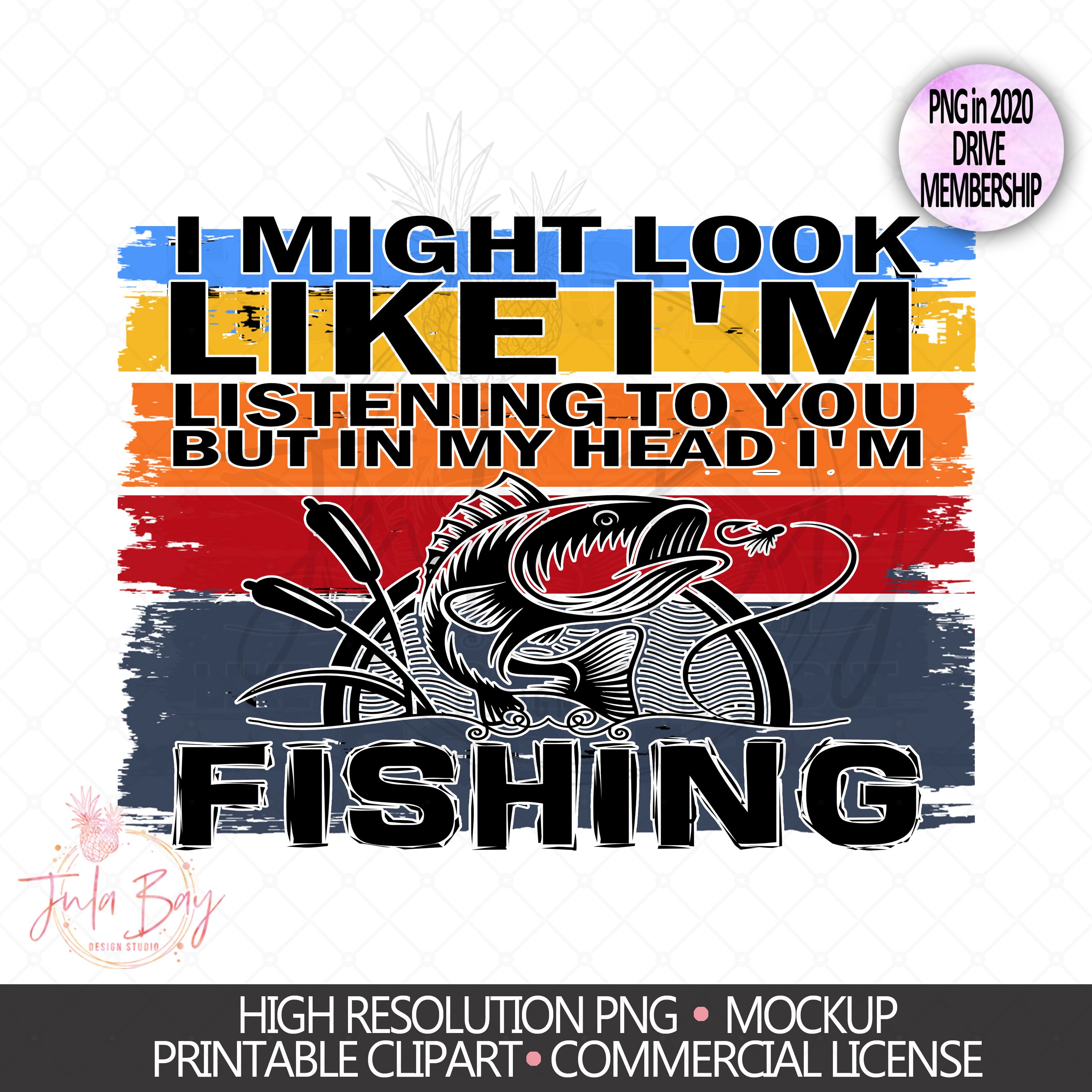 Download I Might Look Like I M Listening To You But In My Head I M Fishing Clipart Clip Art Fish Svg Design Cut File For Shirt Mug Sublimation Vinyl Art Collectibles Prints 330 Co Il