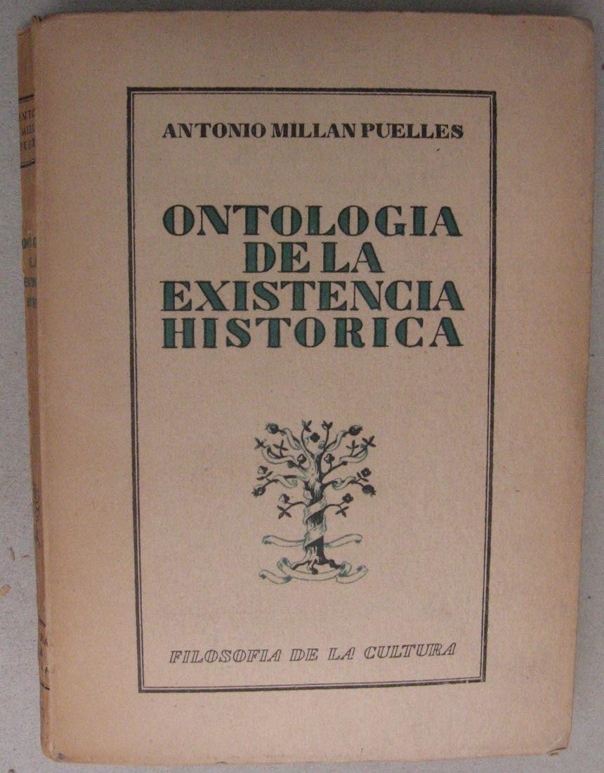 Ontología de la existencia histórica / Antonio Millán Puelles Edición1ª ed. PublicaciónMadrid : CSIC, Departamento de Filosofía de la Cultura, 1951