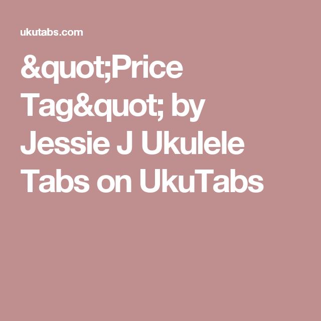 Price Tag By Jessie J Ukulele Tabs On Ukutabs Uke Chords