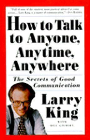 Free Download Pdf How To Talk To Anyone Anytime Anywhere The Secrets Of Good Communication By Larry King Communication Book Books To Read Online Top Books