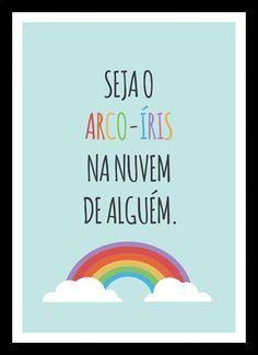 Quadro Poster Frase Seja O Arco íris Na Nuvem De Alguem Arcos Iris