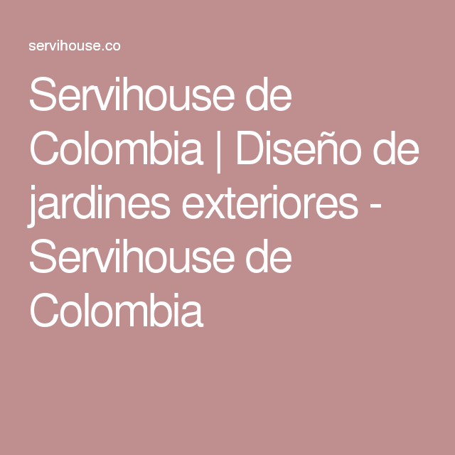 Servihouse de Colombia | Diseño de jardines exteriores - Servihouse de Colombia