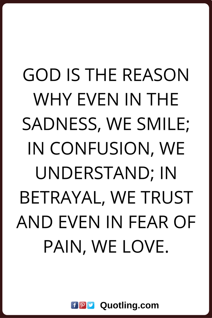 Quotes on betrayal and trust - God Is The Reason Why Even In The Sadness We Smile In Confusion We Understand In Betrayal Christian Trust Quote By Quotling