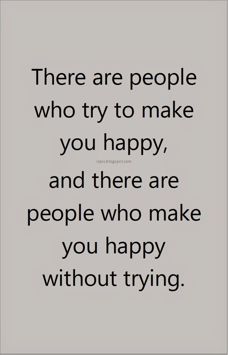 Some People Make You Happy Without Even Trying Quotes Pinterest