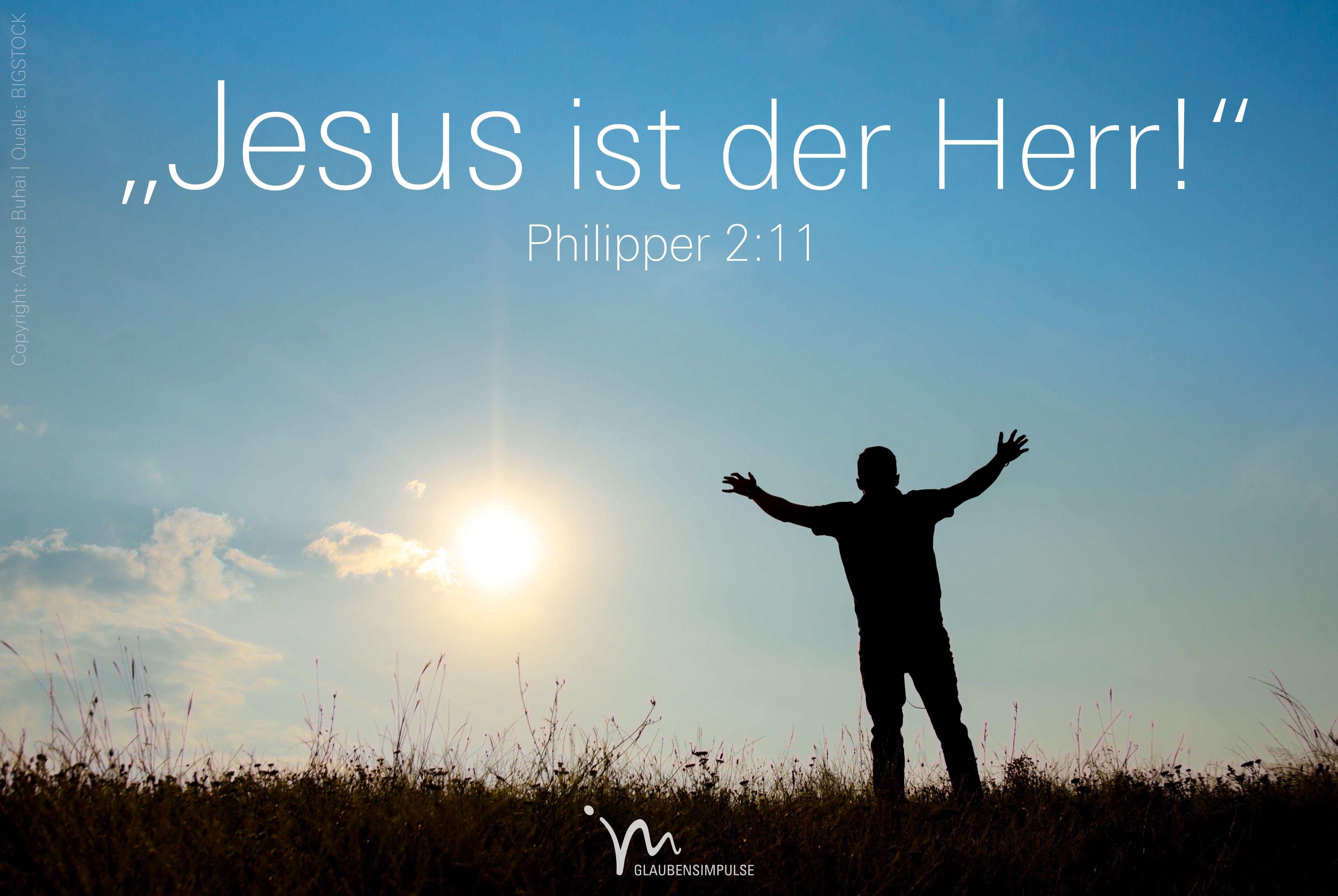 """""""Alle werden #anerkennen, dass #Jesus #Christus der #Herr ist, und werden damit #Gott, dem #Vater, die #Ehre geben."""" #Philipper 2:11 #glaubensimpulse"""