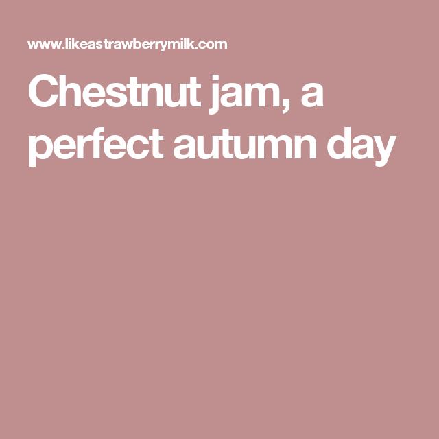 Chestnut jam, a perfect autumn day