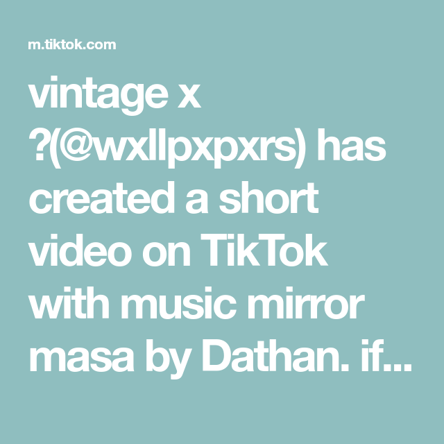 Vintage X Wxllpxpxrs Has Created A Short Video On Tiktok With Music Mirror Masa By Dathan If This Goes Viral I Ll Make More Foryou Ako Songs Music