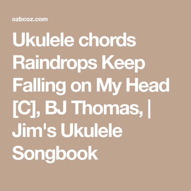 Ukulele Chords Raindrops Keep Falling On My Head C Bj Thomas