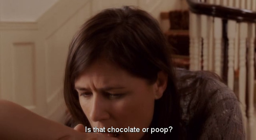 *lick* chocolate. What if that had been poop?!