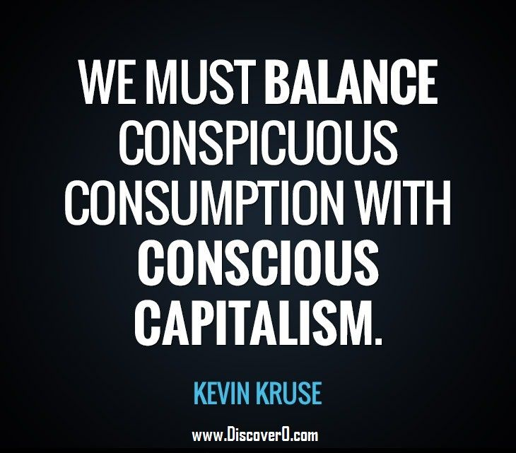 Conscious Quotes Beauteous We Must Balance Conspicuous Consumption With Conscious Capitalism
