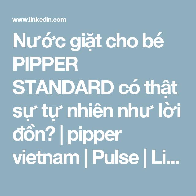 Nước giặt cho bé PIPPER STANDARD có thật sự tự nhiên như lời đồn? | pipper vietnam | Pulse | LinkedIn