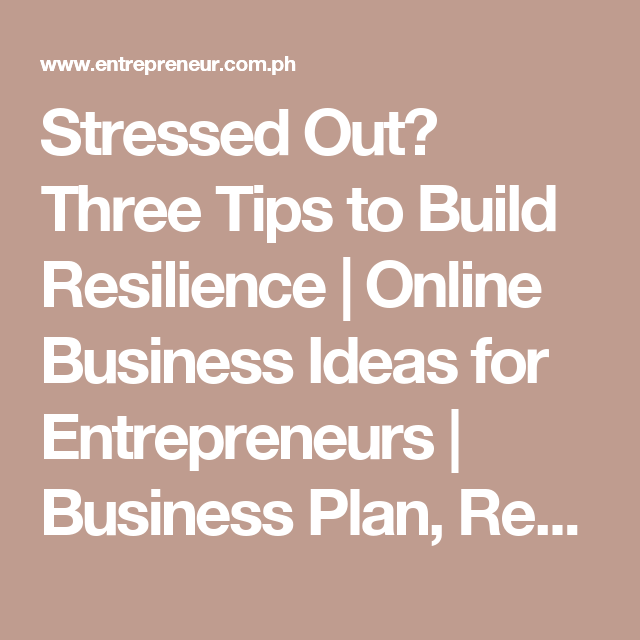 Stressed Out Three Tips To Build Resilience  Online Business