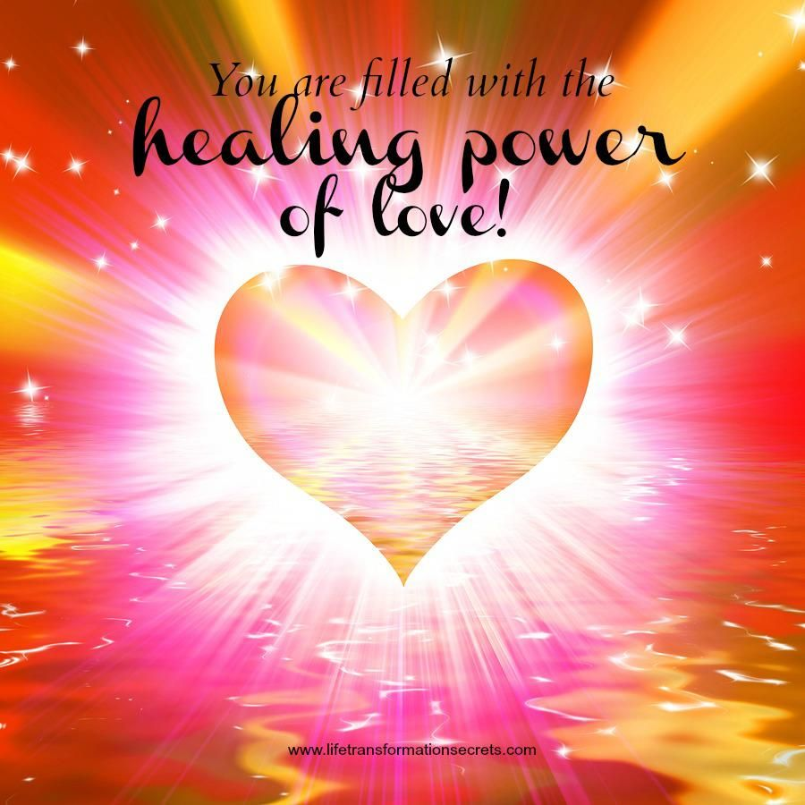 You Are Filled With The Healing Power Of Love Sending Love And Light Power Of Love Quotes Love And Forgiveness
