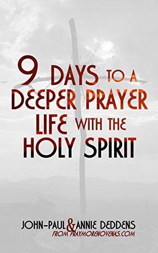 9 Days to a Deeper Prayer Life with the Holy Spirit, http://www.amazon.com/dp/B00R6GKREK/ref=cm_sw_r_pi_awdm_hgfRub02ZZ8F7