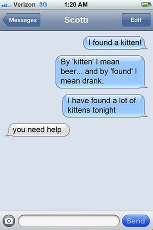 Kitten Is a Great Code Name fo... is listed (or ranked) 7 on the list 38 Drunk Texts You Wish You Got