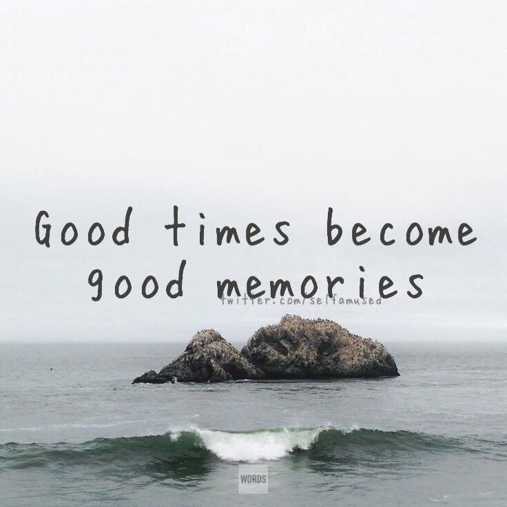 Good Times Become Good Memories Good Times Quotes Good Memories Quotes Making Memories Quotes