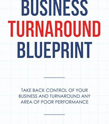Business turnaround blueprint take back control of your business business turnaround blueprint take back control of your business and turnaround any area of poor performance a business book for the hard working malvernweather Gallery