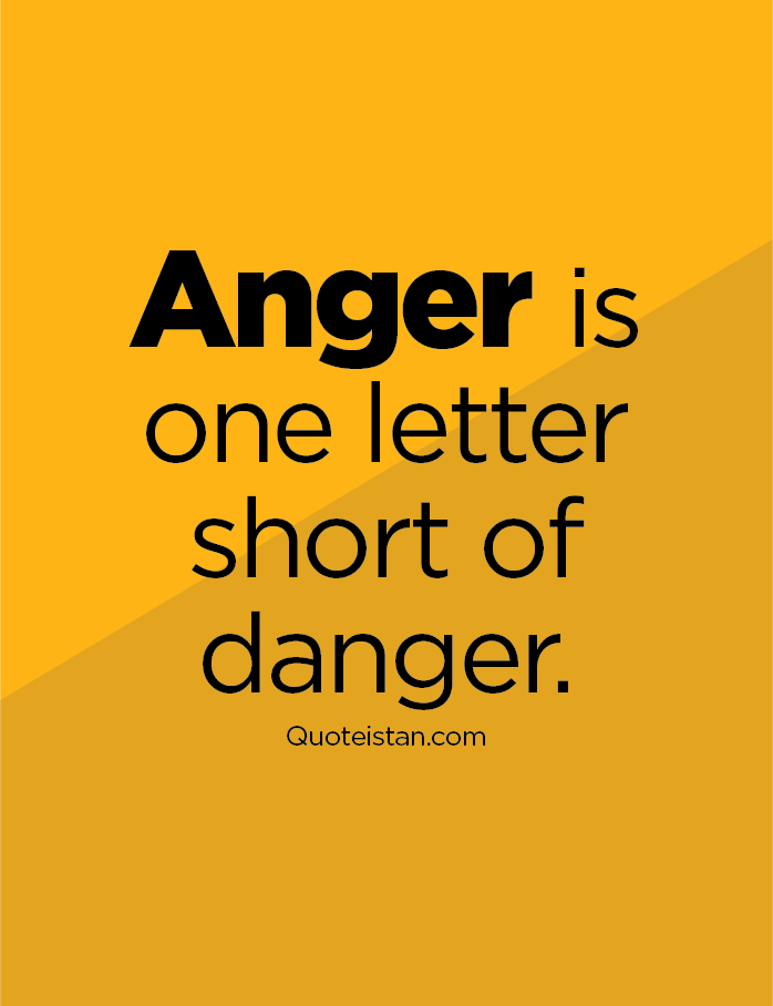 Anger Is One Letter Short Of Danger Angry Quotes Anger Quotes