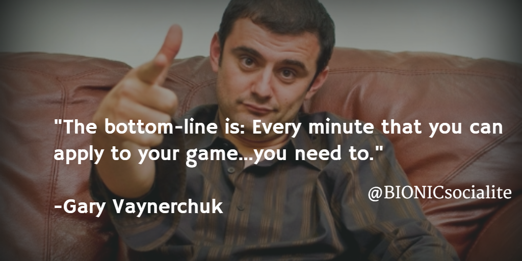 """""""The bottom-line is: Every minute that you can apply to your game...you need to."""" Gary Vaynerchuk #HUSTLE"""