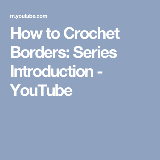 How to Crochet Borders: Series Introduction - YouTube | Crochet ...