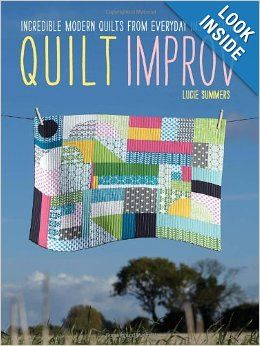 Quilt Improv: Incredible Quilts from Everyday Inspirations: Lucie Summers: 9781446302941: Amazon.com: Books