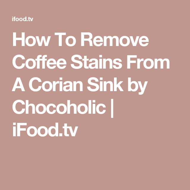 Lovely How To Remove Coffee Stains From A Corian Sink By Chocoholic | IFood.tv