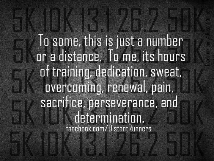 To some, this is just a number or a distance. To me, it's hours of training, dedication, sweat, overcoming, renewal, pain, sacrifice, perseverance, and determination.