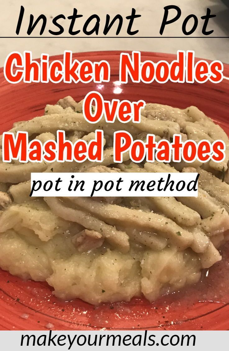 instant pot chicken noodles over mashed potatoes  recipe