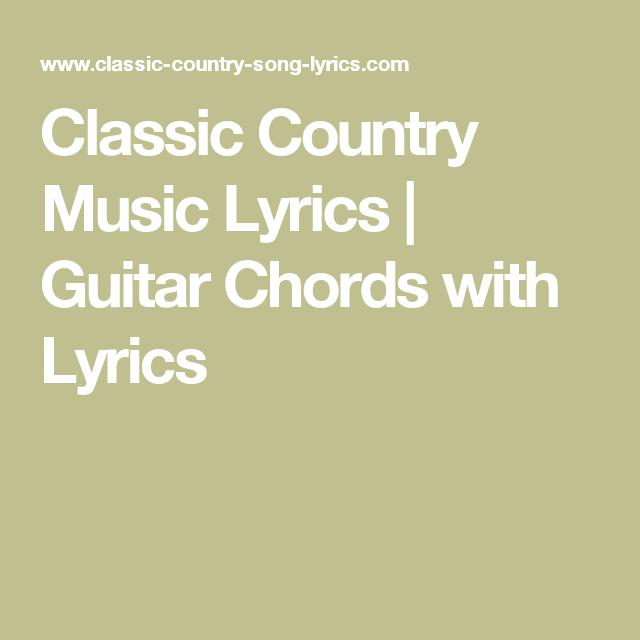Classic Country Music Lyrics Guitar Chords With Lyrics Country Music Lyrics Country Song Lyrics Music Lyrics