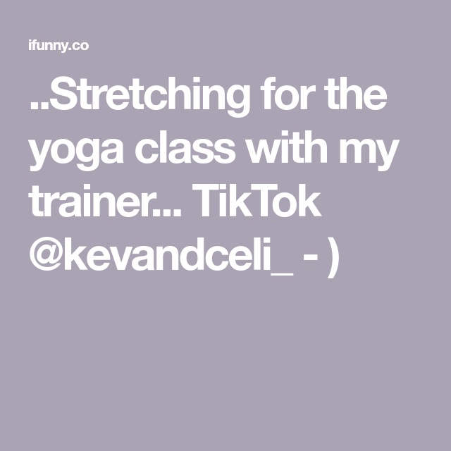 Stretching For The Yoga Class With My Trainer Tiktok Kevandceli In 2021 Yoga Class Class Yoga