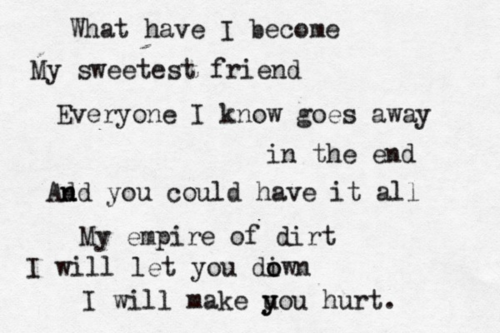 What have I become, my sweetest friend, everyone I know goes away in ...