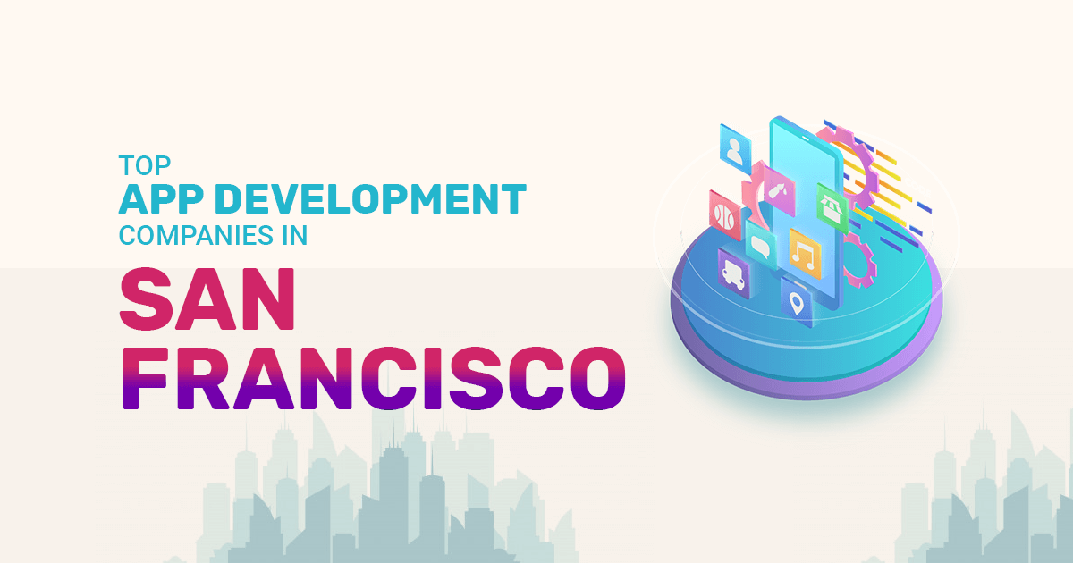 Top App Development Companies in San Francisco, best app
