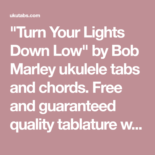 Turn Your Lights Down Low By Bob Marley Ukulele Tabs And Chords