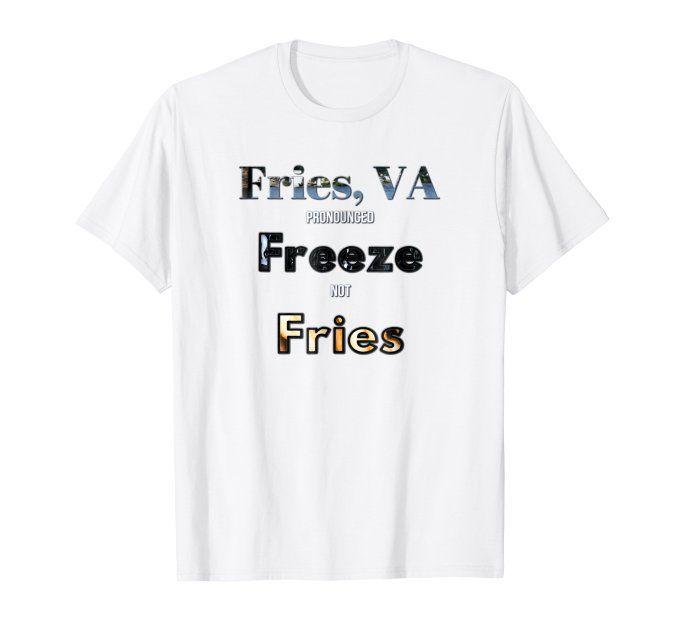 Fries, VA pronounced Freeze not Fries TShirt Mens tops
