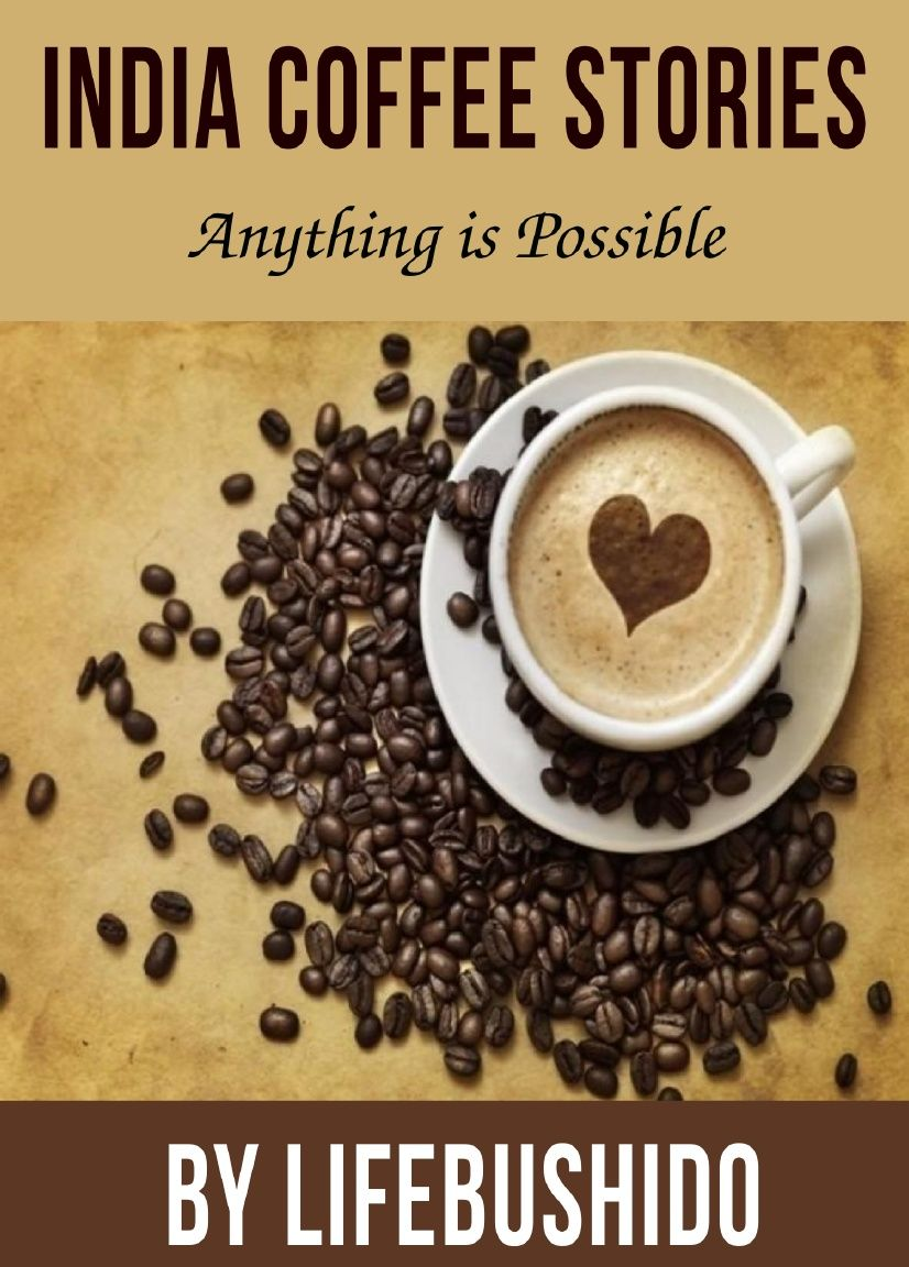 India Coffee Stories Anything is Possible by Lifebushido